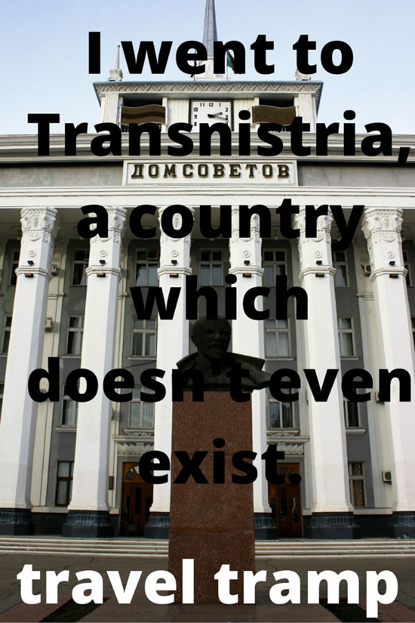 I went to Transnistria, a country which doesn't even exist.