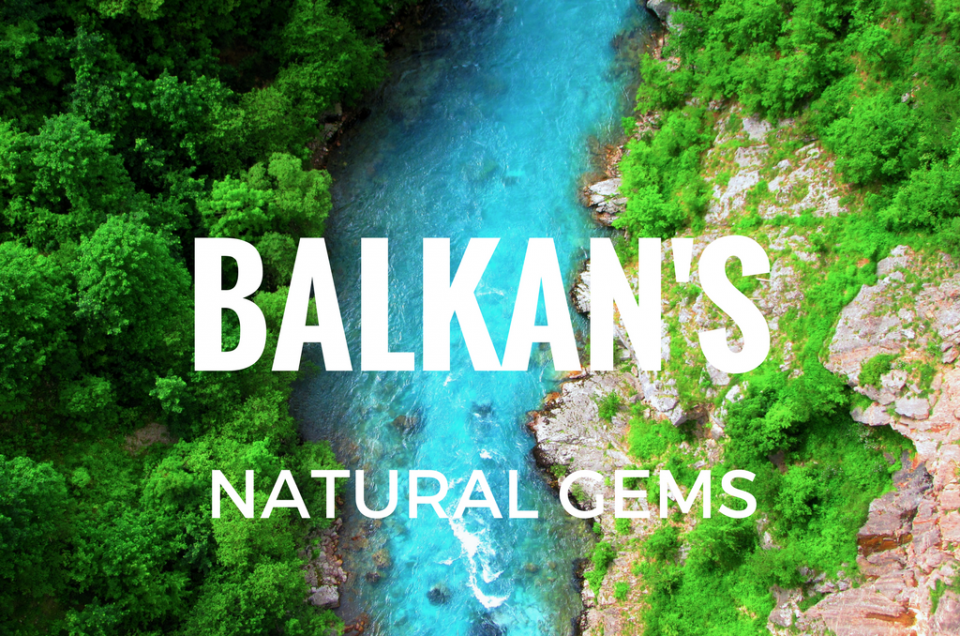 Balkan's Epic Natural Gems on the Verge of the Unknown